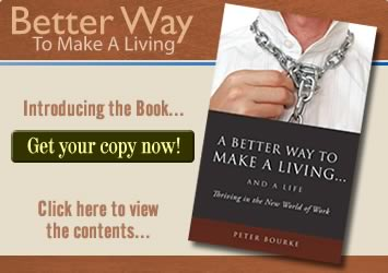 Peter Bourke's A Better Way to Make A Living... and A Life can help you overcome job misery, job dissatisfaction, and career dead ends to discover your God-given talents, balance your work, life, and Christian faith in the work place.